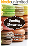 Quality Macarons: Secret Step-by-Step Formulas For Delicious Macarons Your Family Will Love (English Edition)