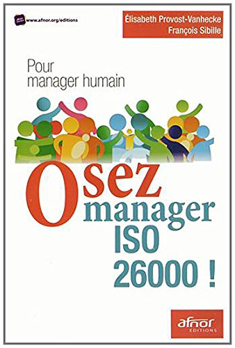 Osez manager ISO 26000 : Pour manager humain