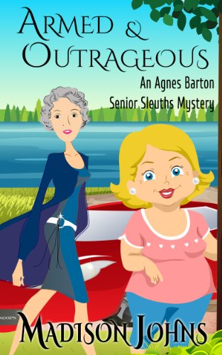 free kindle book Armed and Outrageous, Cozy Mystery (Book 1) (Agnes Barton Senior Sleuth Mystery)
