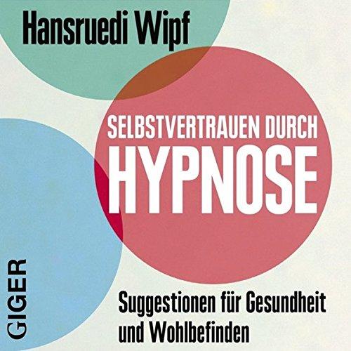 Selbstvertrauen durch Hypnose: Suggestionen für Gesundheit und Wohlbefinden