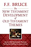 The New Testament Development of Old Testament Themes: Seven Old Testament Themes Perfectly Fulfilled in Jesus Christ