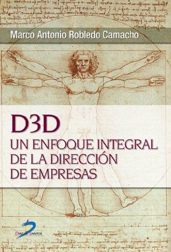 D3D: un enfoque integral de dirección de empresas por Marco Antonio Robledo Camacho