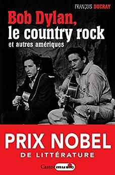 Bob Dylan, le country rock et autres Amériques - François Ducray