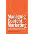 Managing Content Marketing: The Real-World Guide for Creating Passionate Subscribers to Your Brand (English Edition)