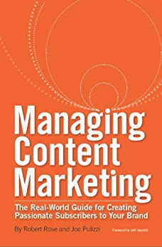 Managing Content Marketing: The Real-World Guide for Creating Passionate Subscribers to Your Brand by [Rose, Robert ]
