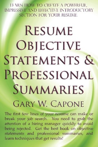 Resume Objective Statements and Professional Summaries by Gary W Capone (2011-08-01)
