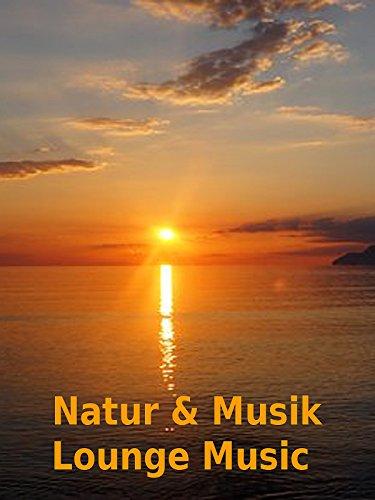 Natur und Musik - Lounge Music