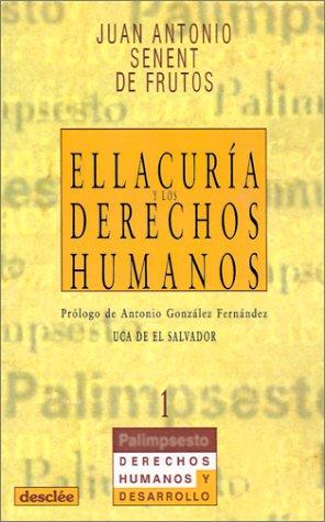 Ellacuria y los derechos humanos (Palimsesto) por Juan Antonio Senent De Frutos