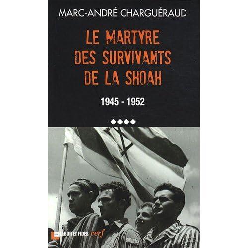 Les témoins de la Shoah : Volume 4, Le martyre des survivants de la Shoah, 1945-1952