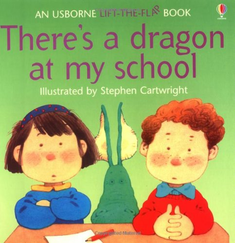 There's a Dragon at My School (Usborne Lift-the-Flap-Books)
