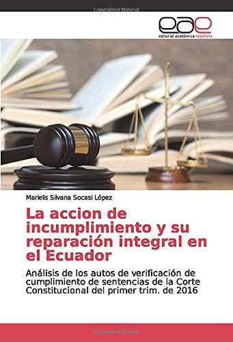 La accion de incumplimiento y su reparación integral en el Ecuador: Análisis de los autos de verificación de cumplimiento de sentencias de la Corte Constitucional del primer trim. de 2016 -