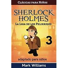 Sherlock Holmes adaptado para niños: La Liga de los Pelirrojos: Volume 3 (Clásicas para Niños)