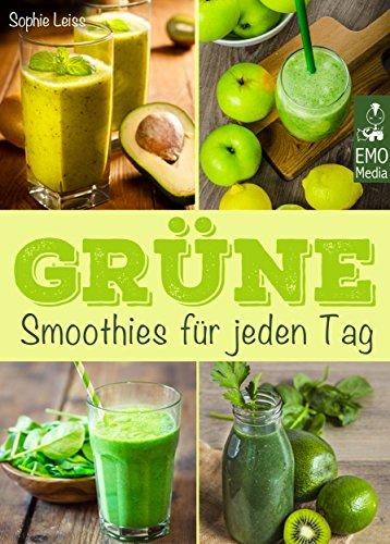 Grüne Smoothies für jeden Tag - Die besten Rezepte - Genießen, entgiften, abnehmen: Detox-Smoothies für Gesundheit und Wohlbefinden. Rezepte, Einführung und Tipps für Einsteiger und Kenner