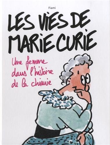 Les vies de Marie Curie : Une femme dans l'histoire de la chimie