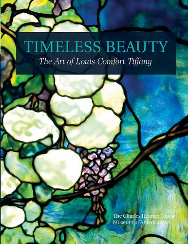 Timeless Beauty: The Art of Louis Comfort Tiffany (Charles Hosmer Morse Museum)