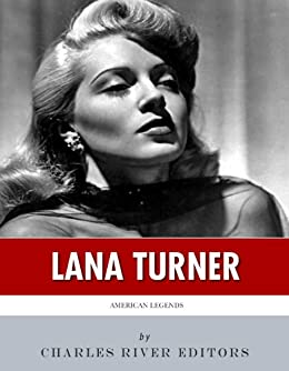 American Legends: The Life of Lana Turner by [Charles River Editors]