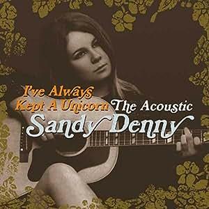 I've Always Kept A Unicorn - The Acoustic Sandy Denny [VINYL]