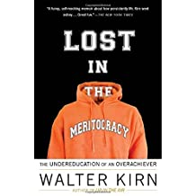 Lost in the Meritocracy: The Undereducation of an Overachiever by Walter Kirn (2010-06-01)