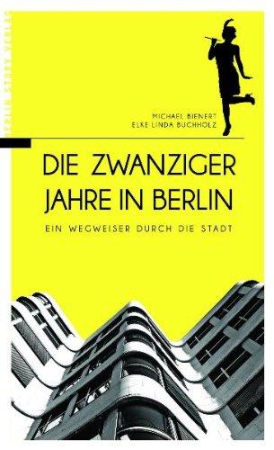 Die Zwanziger Jahre in Berlin. Ein Wegweiser durch die Stadt