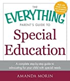 The Everything Parent's Guide to Special Education: A complete step-by-step guide to advocating for your child with special needs (Everything (School & Careers))