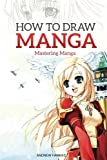 How to Draw Manga: Mastering Manga Drawings by Andrew Harnes (2015-05-27)