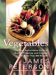 Vegetables: The Most Authoritative Guide to Buying, Preparing, and Cooking with More than 300 Recipes by James Peterson (1998-07-08)