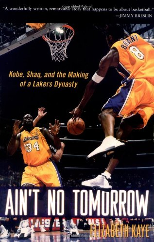 Ain't No Tomorrow: Kobe, Shaq and the Making of a Lakers Dynasty por Elizabeth Kaye