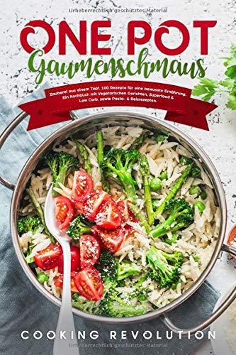 One Pot Gaumenschmaus: 100 Schnelle & einfache Rezepte aus einem Topf. Bewusste Ernährung mit Vegetarischen Gerichten, Superfood und Low Carb, sowie Pasta- & Reisrezepte. -