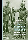 Der Fürstentrust: Kaiser, Adel, Spekulanten