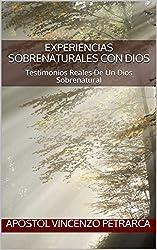 Experiencias Sobrenaturales Con Dios: Testimonios Reales De Un Dios Sobrenatural (Spanish Edition)