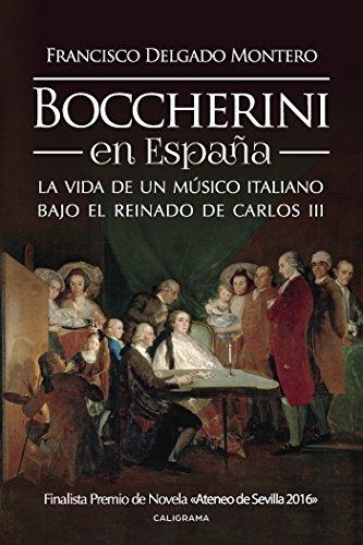 Boccherini en España: La vida de un músico italiano bajo el reinado de Carlos III por Francisco Delgado Montero
