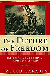 The Future of Freedom: Illiberal Democracy at Home and Abroad by Fareed Zakaria (2003-04-01)