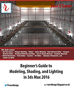 Beginner's Guide to Modeling, Shading, and Lighting in 3ds Max 2016 by [O'Connor, Raavi]