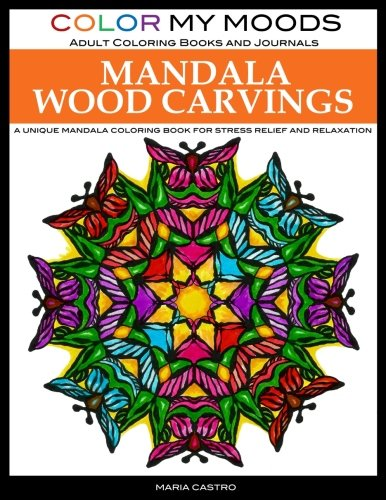 Adult Coloring Book: Mandala Wood Carvings Coloring Book by Color My Moods Adult Coloring Books and Journals: A Unique Mandala Coloring Book for Relaxation and Stress Relief por Maria Castro