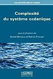 Complexité du système océanique / sous la direction de André Monaco, Patrick Prouzet | Monaco, André. directeur de publication