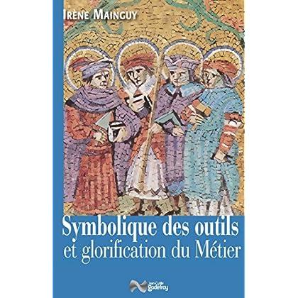 Symbolique des outils et glorification du métier : Avec 172 illustrations