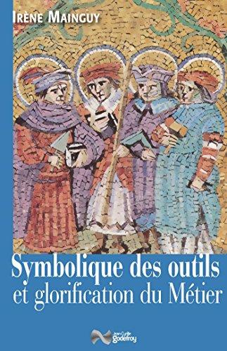 Symbolique des outils et glorification du mtier : Avec 172 illustrations