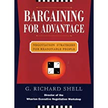 Bargaining for Advantage: Negotiation Strategies for Reasonable People: Effective Negotiation