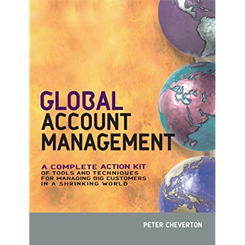 Global Account Management: a complete Action Kit of Tools and Techniques for Managing Key global Customers: Volume