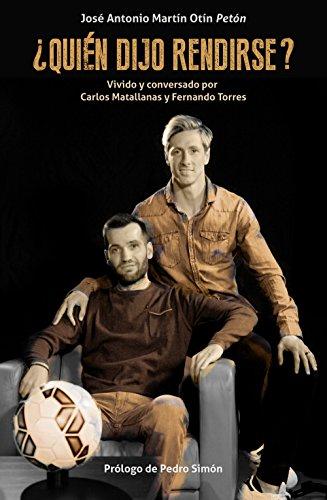 ¿Quién dijo rendirse?: Vivido y conversado por Carlos Matallanas y Fernando Torres (Córner) por José Antonio Martín Otín