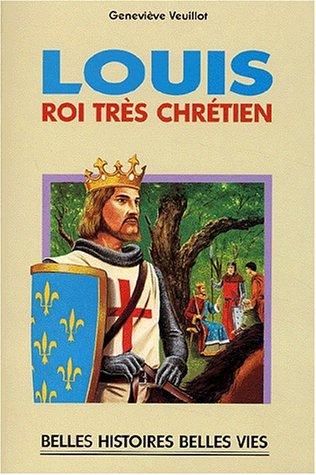 Louis, roi très chrétien par Geneviève Veuillot