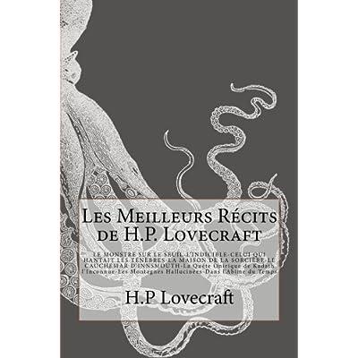 Les Meilleurs Récits de H.P. Lovecraft: LE MONSTRE SUR LE SEUIL-L'INDICIBLE-CELUI QUI HANTAIT LES TÉNÈBRES-LA MAISON DE LA SORCIÈRE- LE CAUCHEMAR ... Montagnes Hallucinées-Dans l'Abîme du Temps