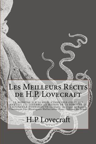 Les Meilleurs Récits de H.P. Lovecraft: LE MONSTRE SUR LE SEUIL-L'INDICIBLE-CELUI QUI HANTAIT LES TÉNÈBRES -LA MAISON DE LA SORCIÈRE- LE CAUCHEMAR Montagnes Hallucinées-Dans l'Abîme du Temps