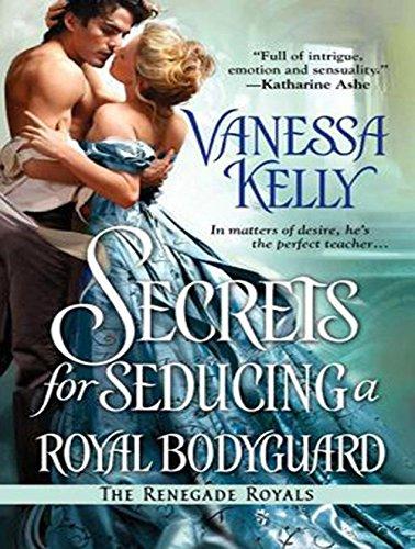 Secrets for Seducing a Royal Bodyguard (Renegade Royals)