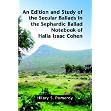 An Edition and Study of the Secular Ballads in the Sephardic Ballad Notebook of Halia Isaac Cohen (Juan de La Cuesta Hispanic Monographs)