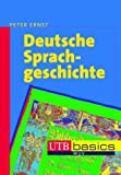 Deutsche Sprachgeschichte: Eine Einführung in die diachrone Sprachwissenschaft des Deutschen. UTB basics - Peter Ernst