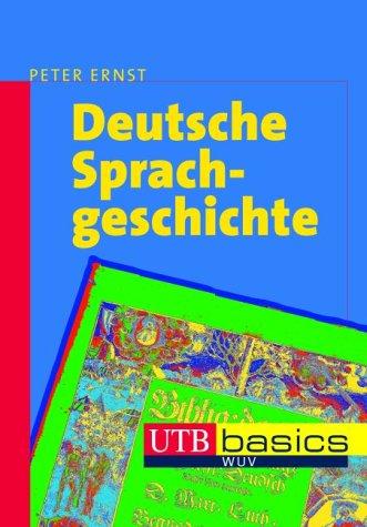 Deutsche Sprachgeschichte: Eine Einführung in die diachrone Sprachwissenschaft des Deutschen. UTB basics
