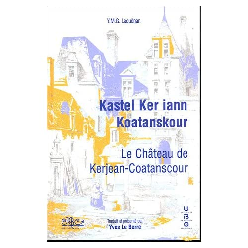 Le château de Kerjean-Coatanscour : Kastel Ker Iann Koatanskour : Edition bilingue