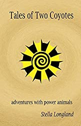 Tales of Two Coyotes: adventures with power animals