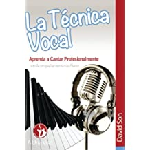 La Tecnica Vocal: Aprenda a cantar profesionalmente (con acompañamiento de piano): Volume 1 (Canto)